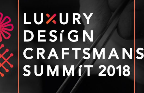 Get In Touch With The Luxury Design & Craftsmanship Summit 2018 craftsmanship summit The Arts of the Luxury Design & Craftsmanship Summit 2018  55AE28191E7FC456503E293677E03927D0B1F606F96F5C1A16 pimgpsh fullsize distr 585x379