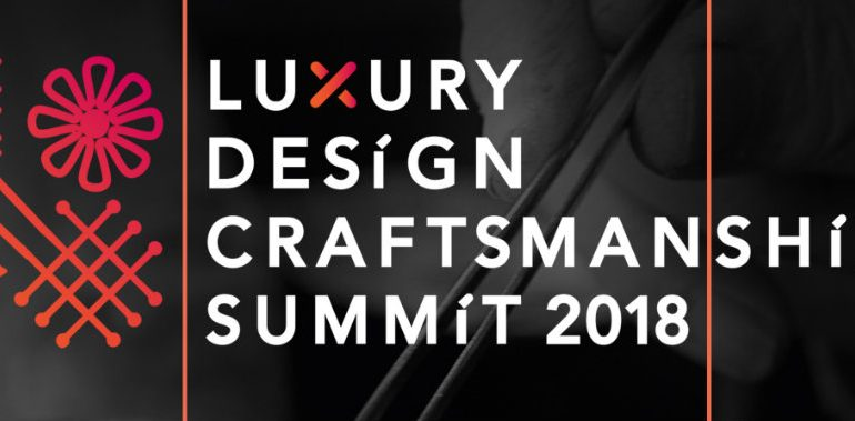 Get In Touch With The Luxury Design & Craftsmanship Summit 2018 craftsmanship summit The Arts of the Luxury Design & Craftsmanship Summit 2018  55AE28191E7FC456503E293677E03927D0B1F606F96F5C1A16 pimgpsh fullsize distr 770x379